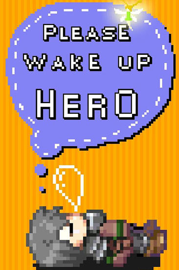 Please wake up, hero