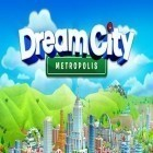 Con gioco Rogue agent per Android scarica gratuito Dream city: Metropolis sul telefono o tablet.