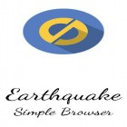 Con applicazione  per Android scarica gratuito Earthquake: Simple browser sul telefono o tablet.