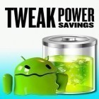Con applicazione  per Android scarica gratuito Tweak power savings sul telefono o tablet.