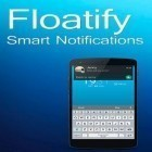 Con applicazione  per Android scarica gratuito Floatify - Smart Notifications sul telefono o tablet.