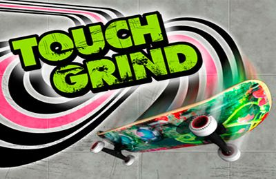 Touch grind