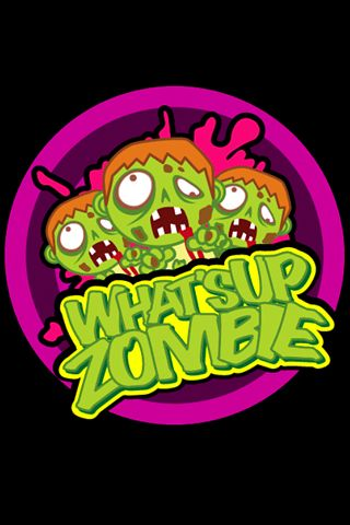 What's up? Zombie!